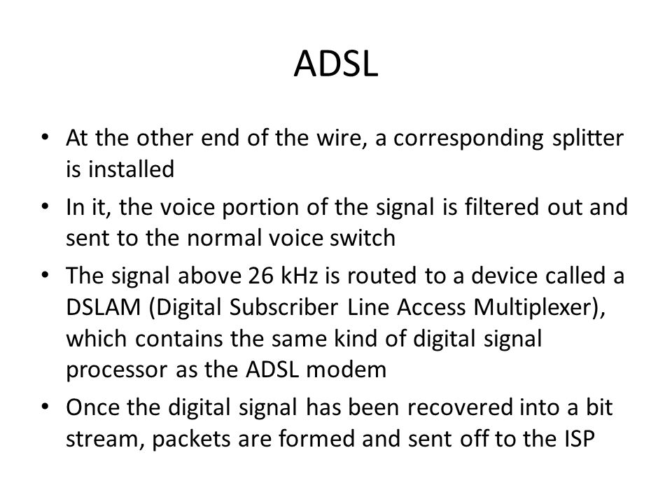 ADSL At the other end of the wire, a corresponding splitter is installed In it, the voice portion of the signal is filtered out and sent to the normal