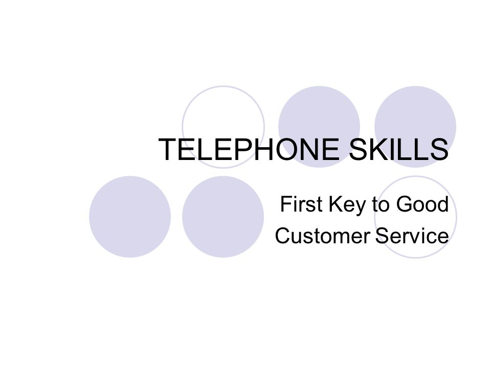 TELEPHONE SKILLS First Key to Good Customer Service