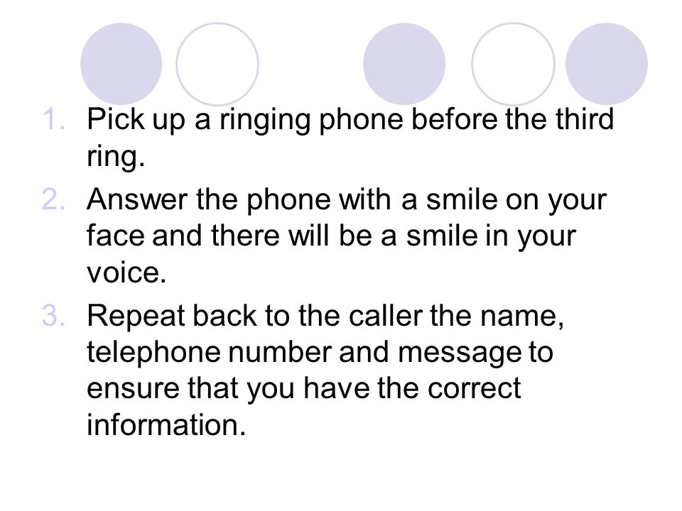1.Pick up a ringing phone before the third ring.