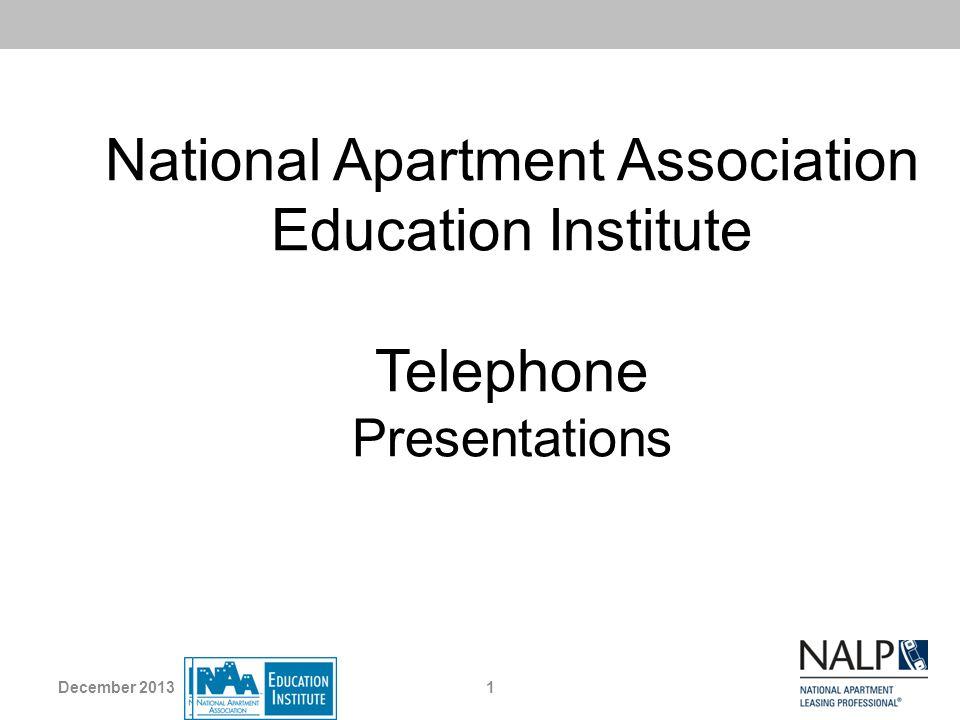 National Apartment Association Education Institute Telephone Presentations 1December 2013
