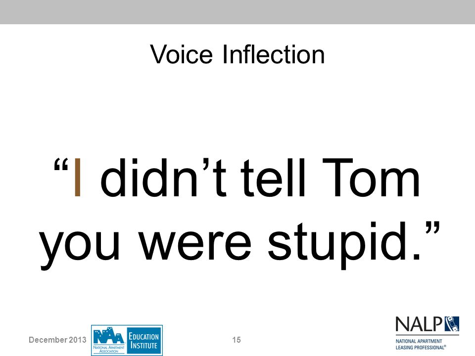 Voice Inflection I didnt tell Tom you were stupid. 15December 2013