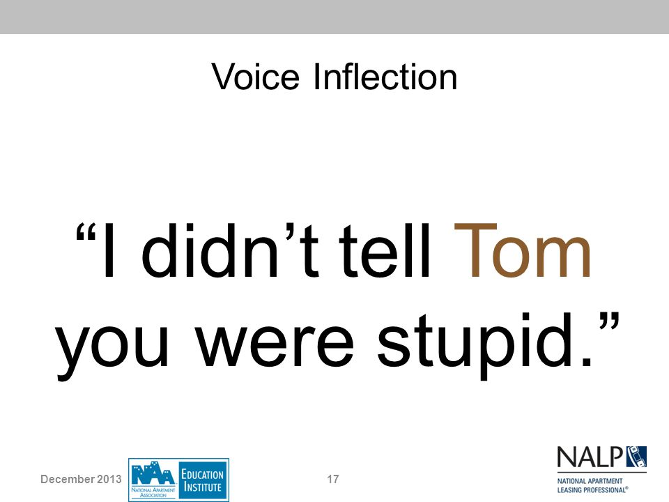 Voice Inflection I didnt tell Tom you were stupid. 17December 2013