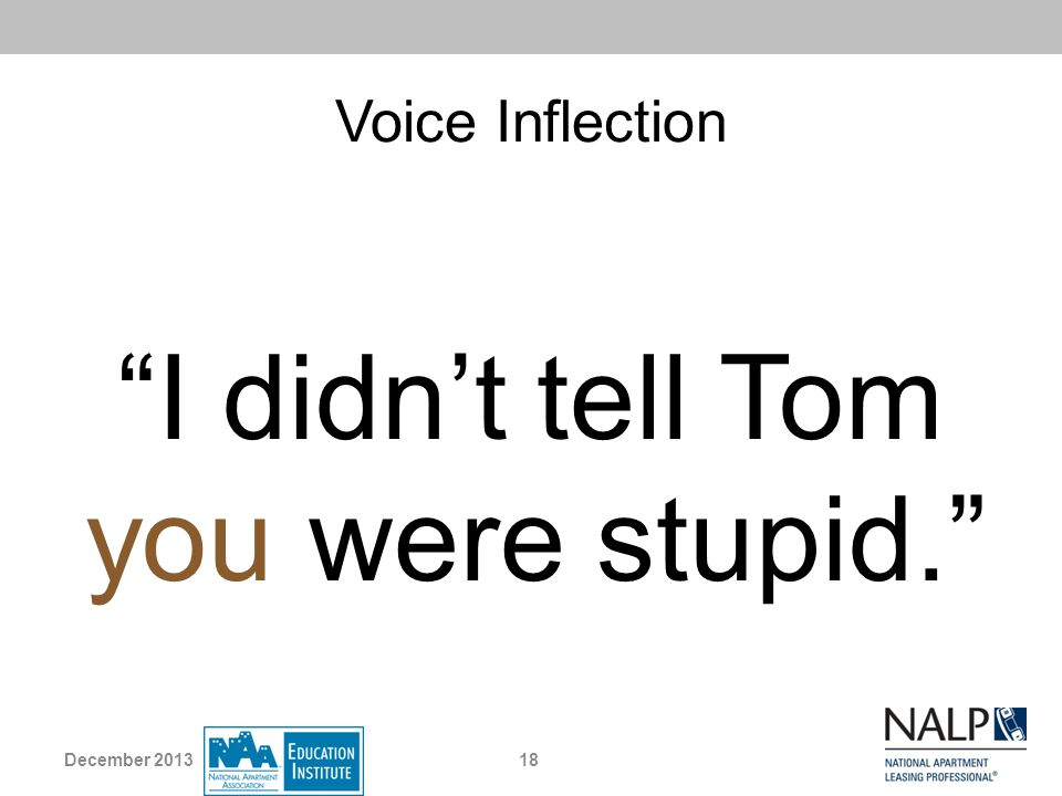 Voice Inflection I didnt tell Tom you were stupid. 18December 2013