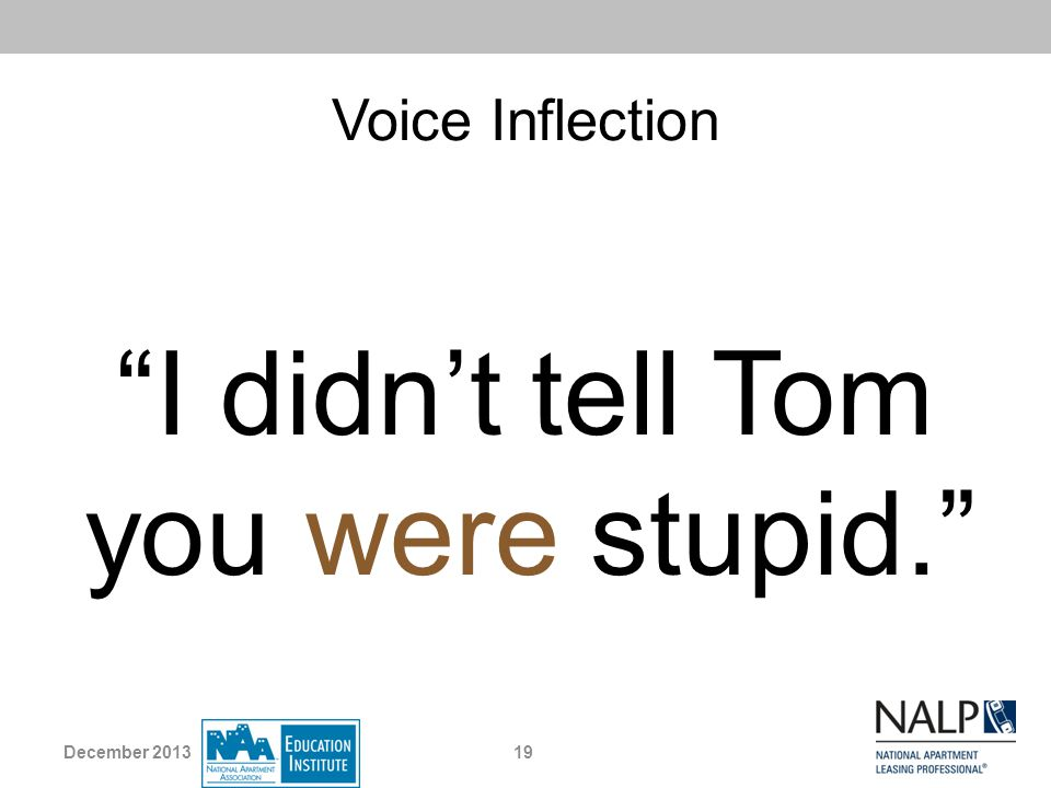 Voice Inflection I didnt tell Tom you were stupid. 19December 2013