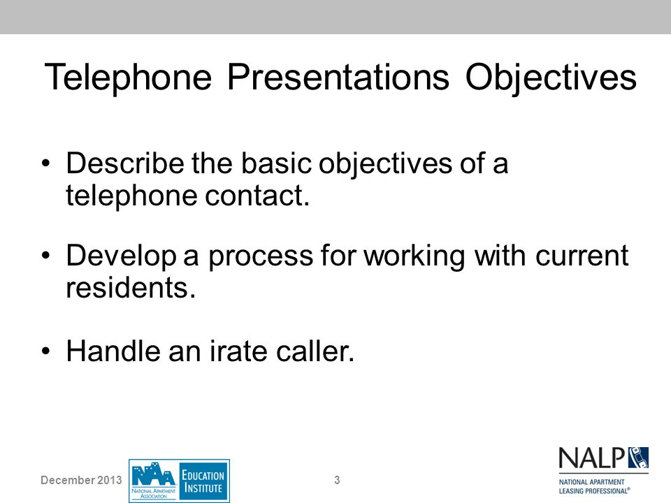Telephone Skills Self-Evaluation In all telephone conversations: When speaking to a prospective resident: When accepting a service request: 4December 2013