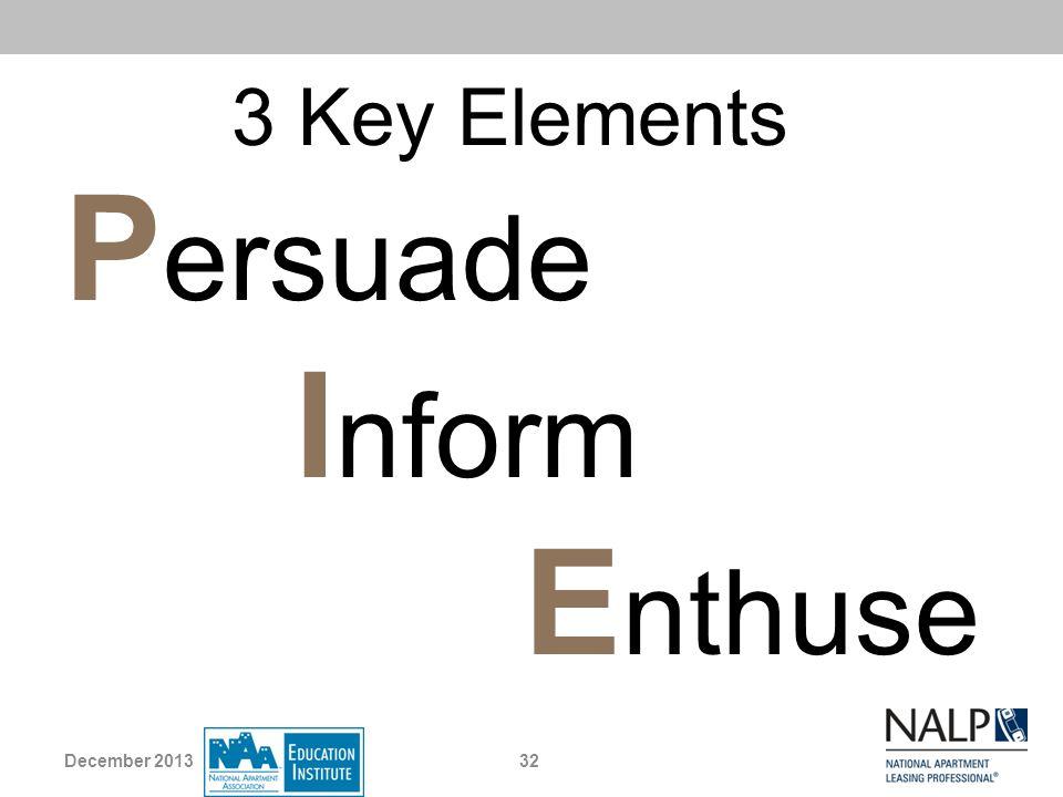 3 Key Elements P ersuade I nform E nthuse 32December 2013