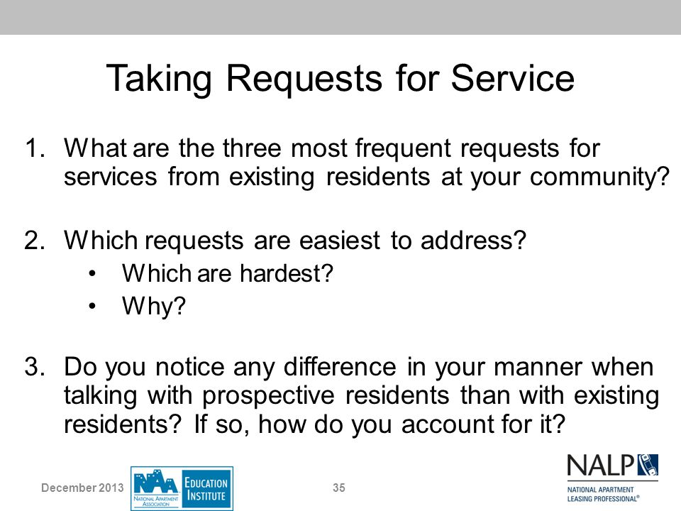 Taking Requests for Service 1.What are the three most frequent requests for services from existing residents at your community? 2.Which requests are e