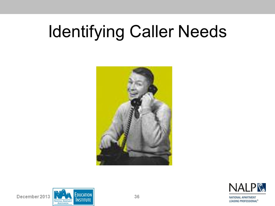 Identifying Caller Needs 36December 2013