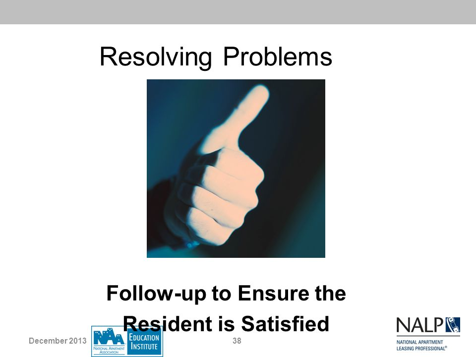 Resolving Problems Follow up to Ensure the Resident is Satisfied 38December 2013