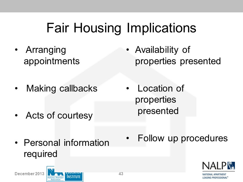 Fair Housing Implications Arranging appointments Making callbacks Acts of courtesy Personal information required Availability of properties presented