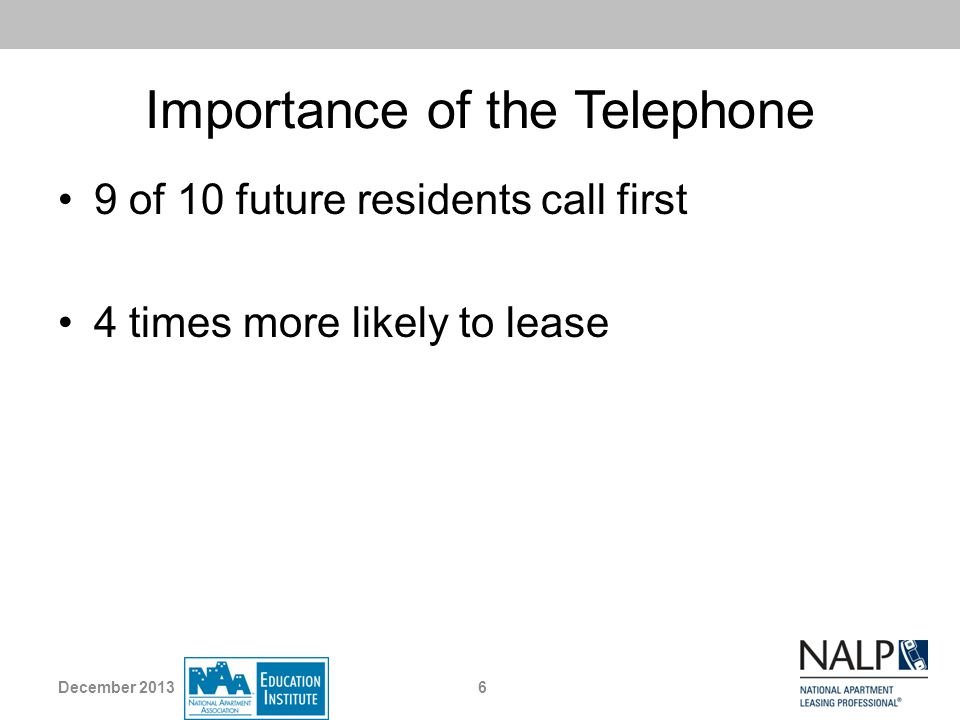 Importance of the Telephone 9 of 10 future residents call first 4 times more likely to lease 6December 2013
