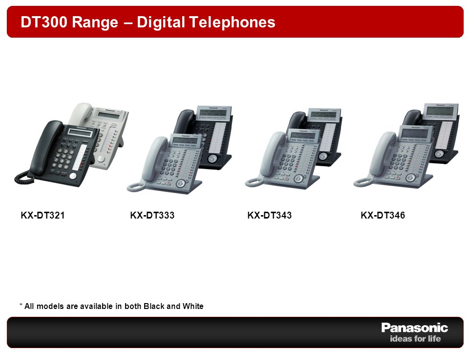 DT300 Range – Digital Telephones KX-DT346 KX-DT343 KX-DT333 KX-DT343KX-DT346 * All models are available in both Black and White KX-DT321