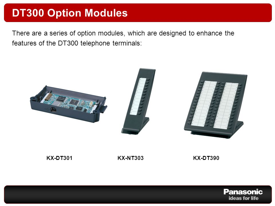 KX-DT301 Key Features USB Option Module Compatible with the DT343 and DT346 digital telephone terminals