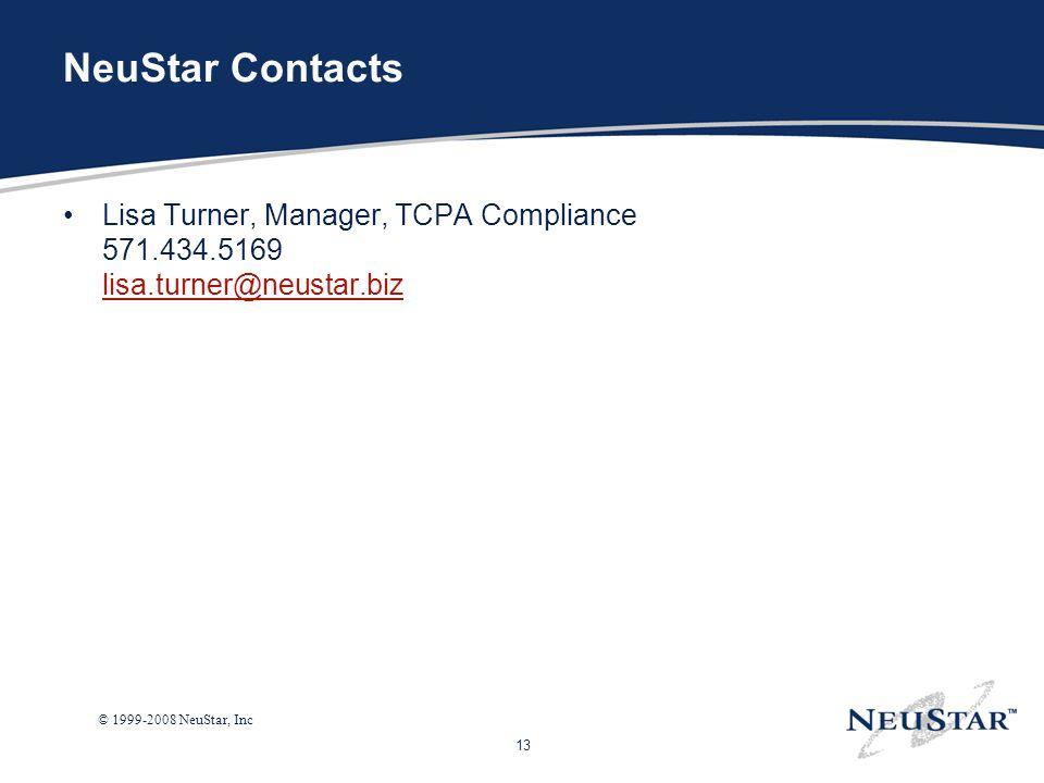 13 © 1999-2008 NeuStar, Inc NeuStar Contacts Lisa Turner, Manager, TCPA Compliance 571.434.5169 lisa.turner@neustar.biz