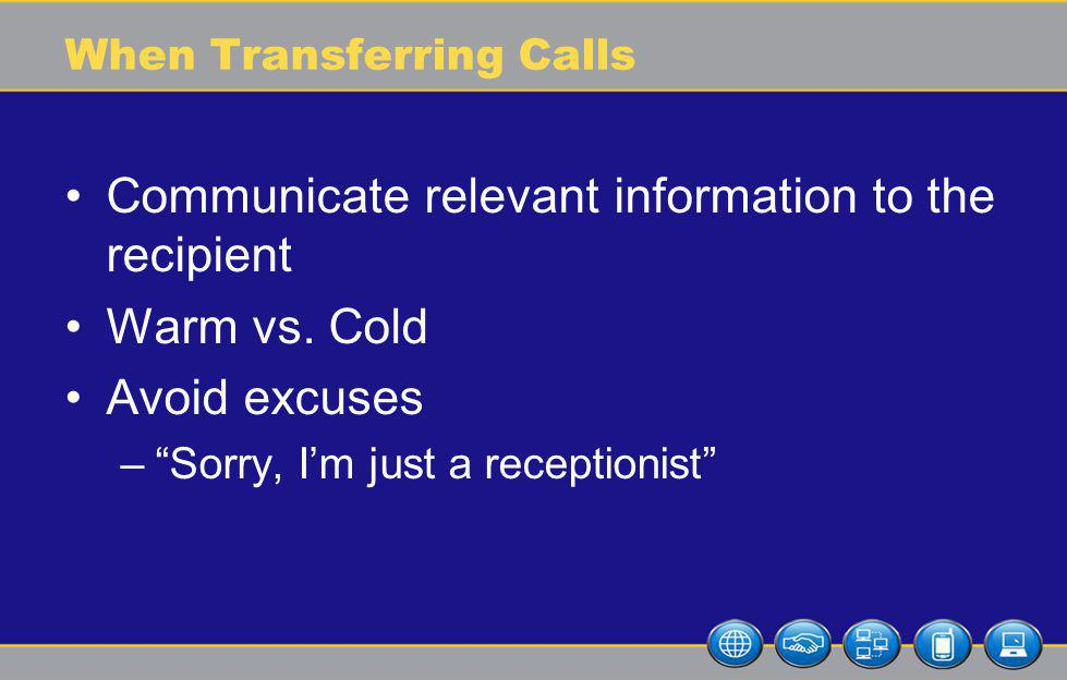 When Transferring Calls Communicate relevant information to the recipient Warm vs.