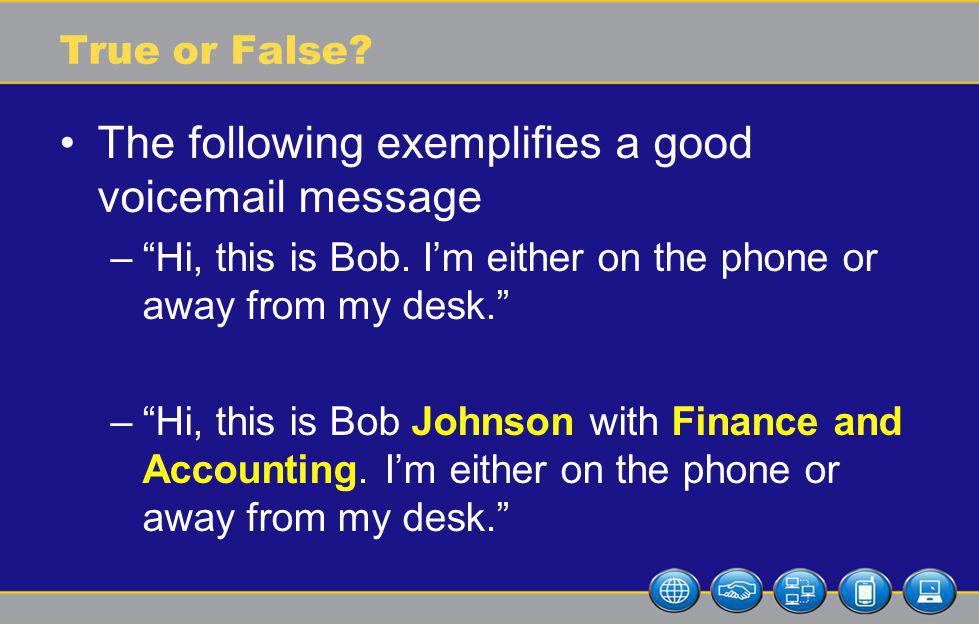 True or False. The following exemplifies a good voicemail message –Hi, this is Bob.