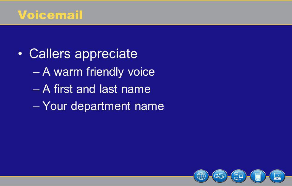 Voicemail Callers appreciate –A warm friendly voice –A first and last name –Your department name
