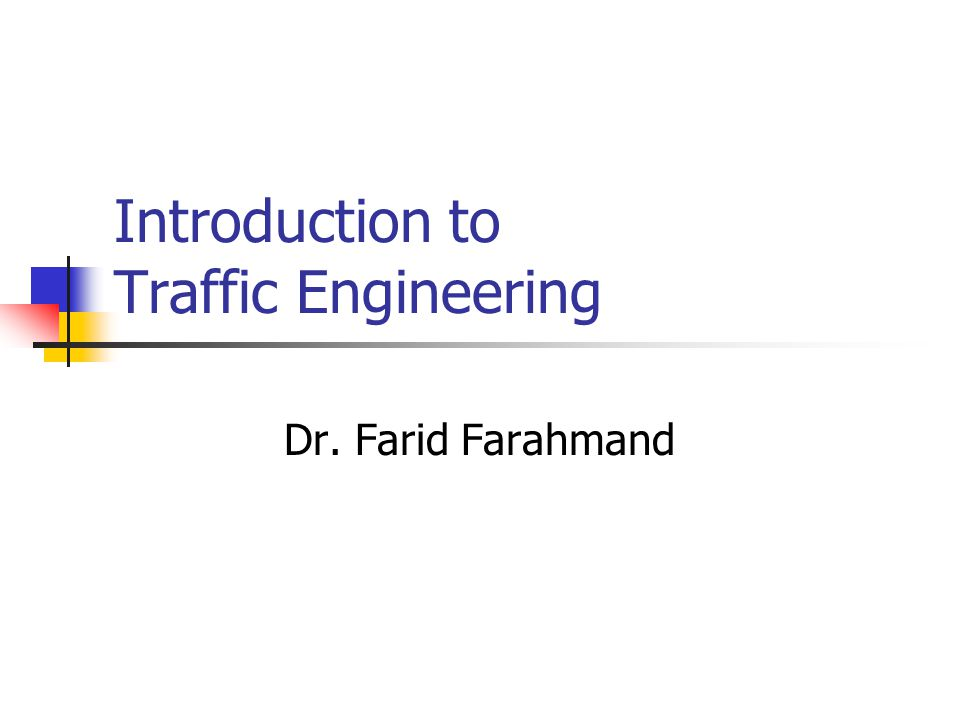 Introduction to Traffic Engineering Dr. Farid Farahmand