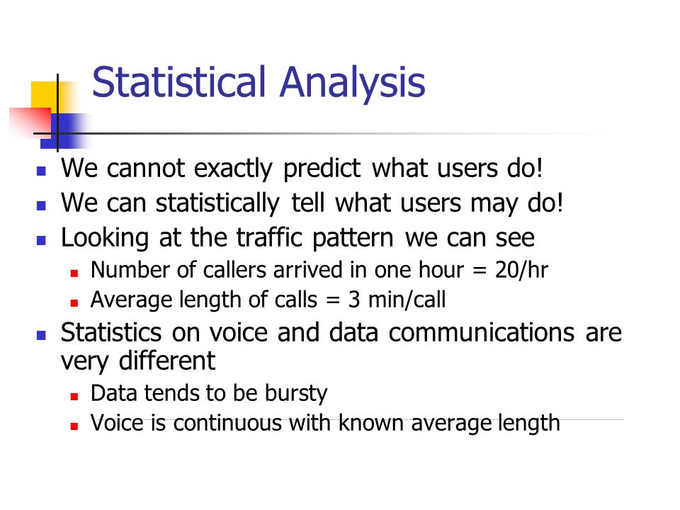 Statistical Analysis We cannot exactly predict what users do! We can statistically tell what users may do! Looking at the traffic pattern we can see N