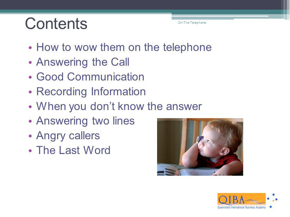 Contents How to wow them on the telephone Answering the Call Good Communication Recording Information When you dont know the answer Answering two line