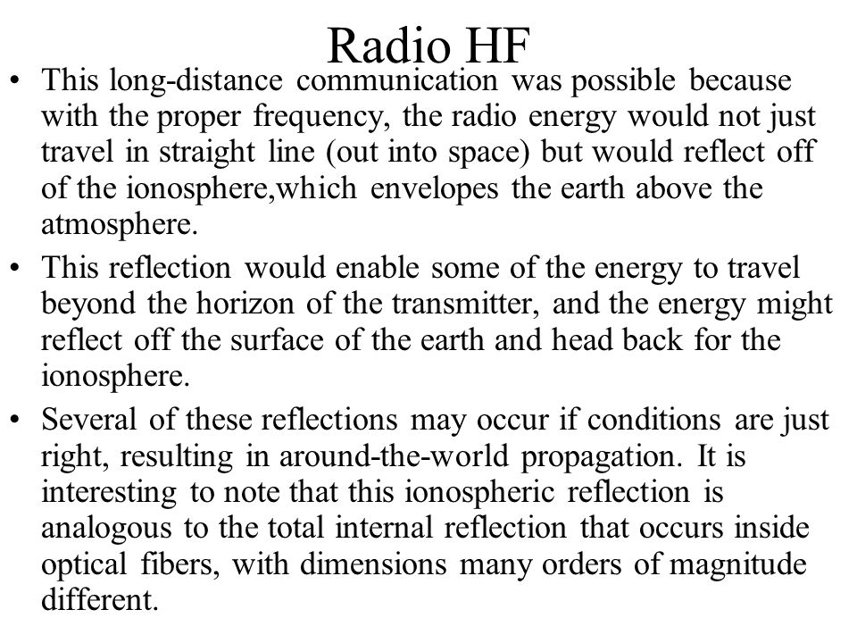 Radio HF This long-distance communication was possible because with the proper frequency, the radio energy would not just travel in straight line (out