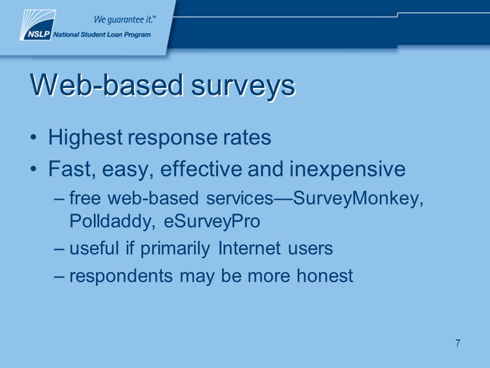 7 Web-based surveys Highest response rates Fast, easy, effective and inexpensive –free web-based servicesSurveyMonkey, Polldaddy, eSurveyPro –useful if primarily Internet users –respondents may be more honest