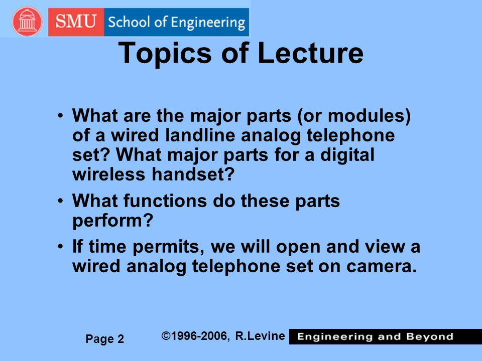 Page 2 ©1996-2006, R.Levine Topics of Lecture What are the major parts (or modules) of a wired landline analog telephone set.