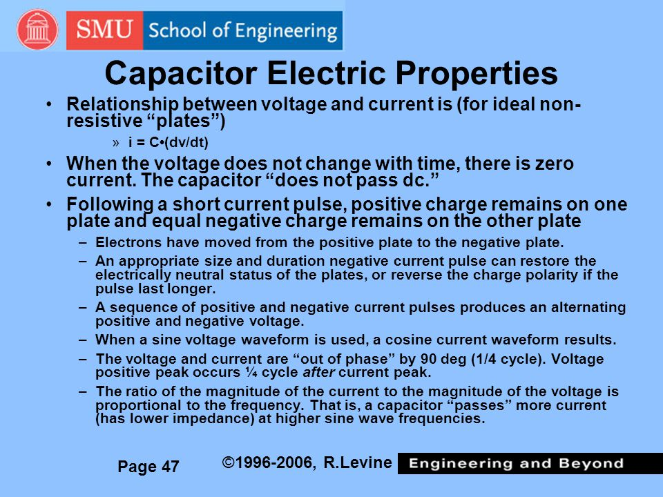 Page 47 ©1996-2006, R.Levine Capacitor Electric Properties Relationship between voltage and current is (for ideal non- resistive plates) »i = C(dv/dt) When the voltage does not change with time, there is zero current.