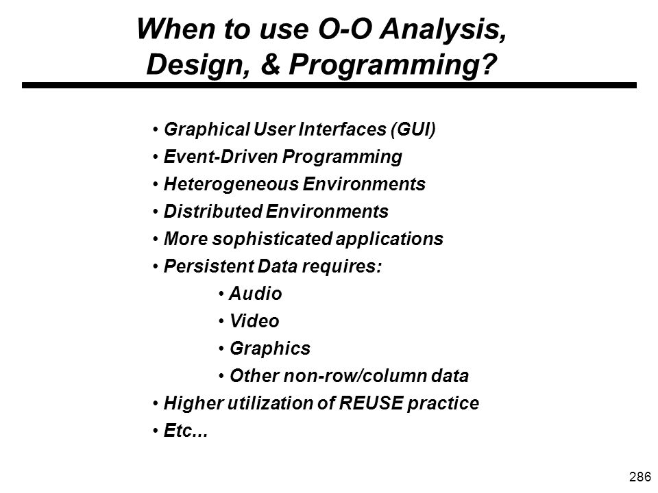 286 When to use O-O Analysis, Design, & Programming.