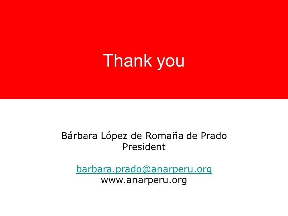 Thank you Bárbara López de Romaña de Prado President barbara.prado@anarperu.org barbara.prado@anarperu.org www.anarperu.org
