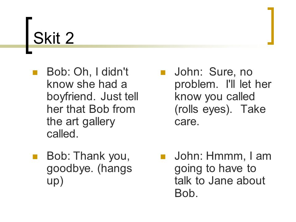 Skit 2 Bob: Oh, I didn t know she had a boyfriend.