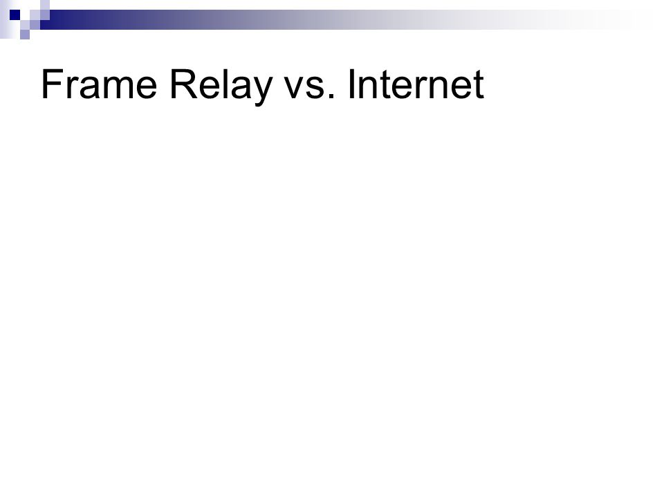 Frame Relay vs. Internet