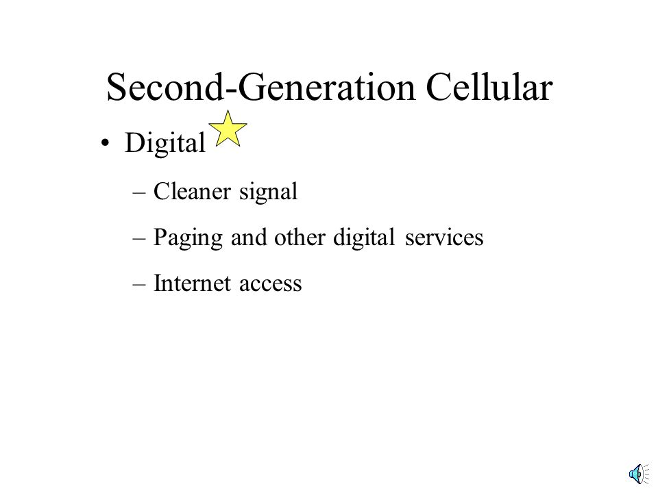 Second-Generation Cellular Digital –Cleaner signal –Paging and other digital services –Internet access