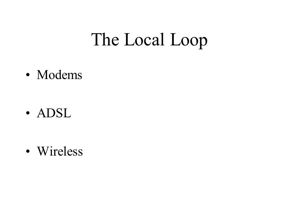The Local Loop Modems ADSL Wireless