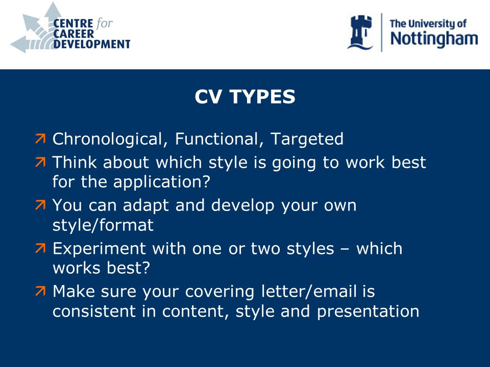CV TYPES äChronological, Functional, Targeted äThink about which style is going to work best for the application.