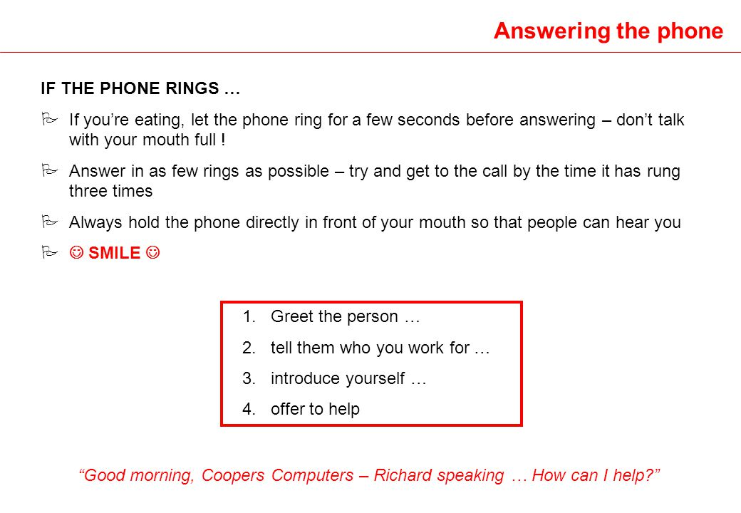 Answering the phone IF THE PHONE RINGS … P If youre eating, let the phone ring for a few seconds before answering – dont talk with your mouth full ! P