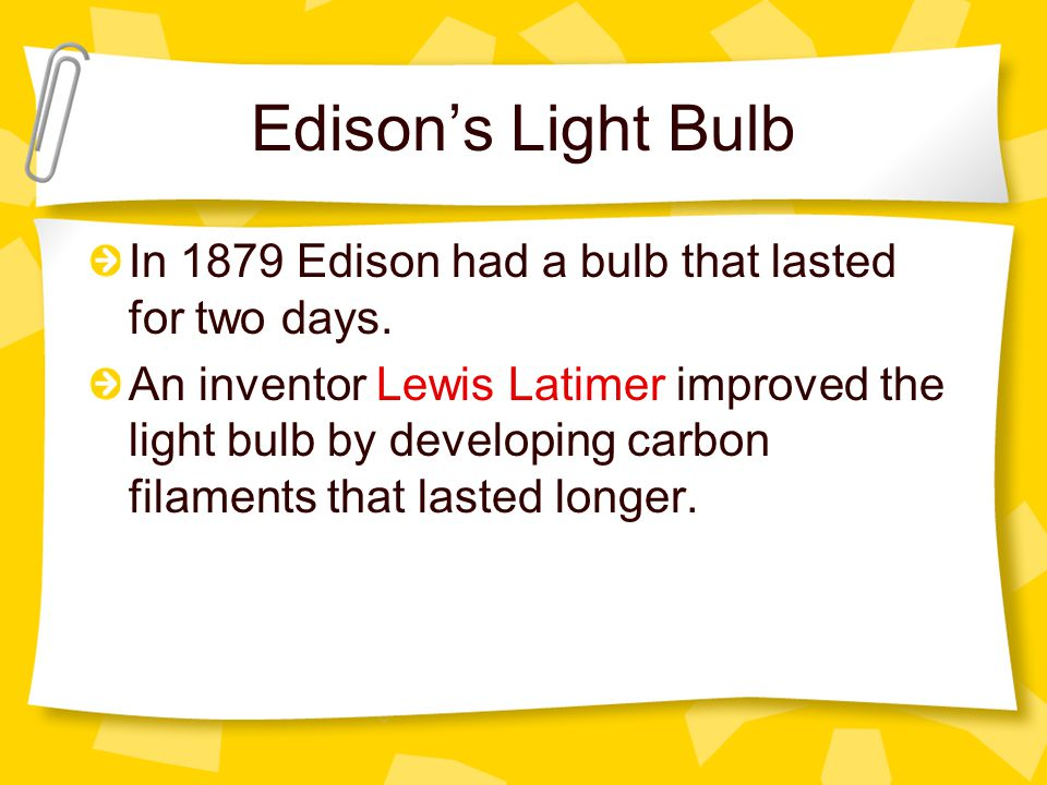 Edisons Light Bulb In 1879 Edison had a bulb that lasted for two days.