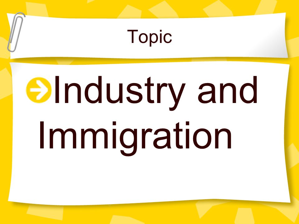 Topic Industry and Immigration