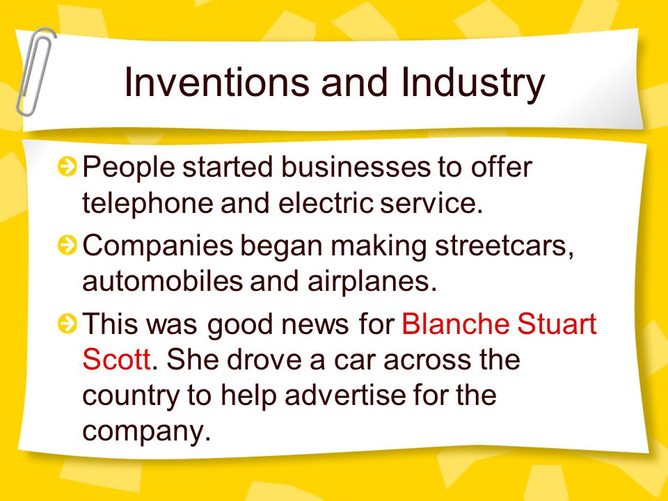 Inventions and Industry People started businesses to offer telephone and electric service.
