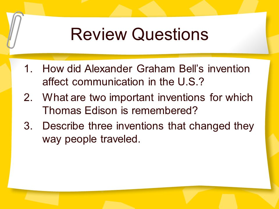 Review Questions 1.How did Alexander Graham Bells invention affect communication in the U.S..