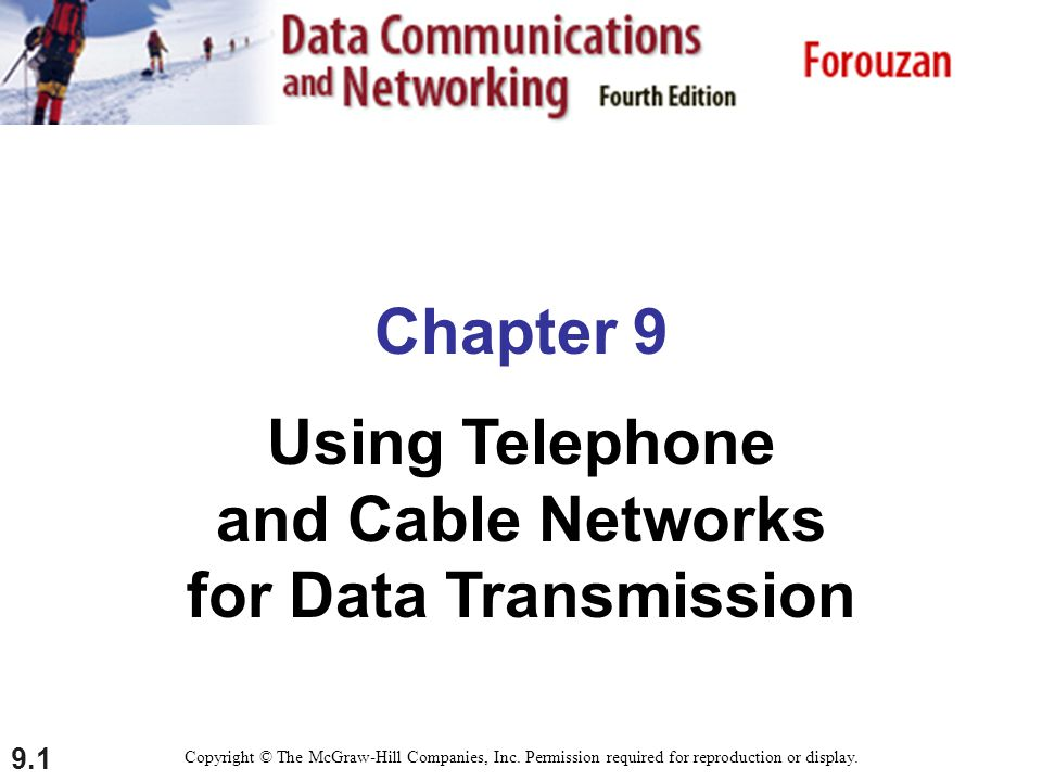 9.1 Chapter 9 Using Telephone and Cable Networks for Data Transmission Copyright © The McGraw-Hill Companies, Inc. Permission required for reproductio