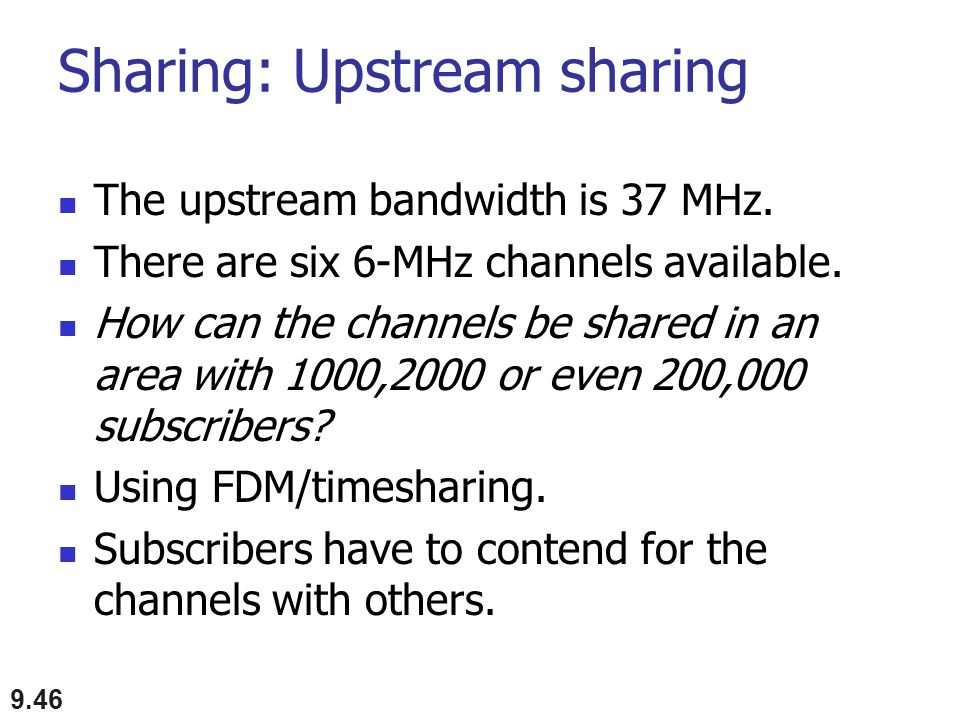 Sharing: Upstream sharing The upstream bandwidth is 37 MHz. There are six 6-MHz channels available. How can the channels be shared in an area with 100