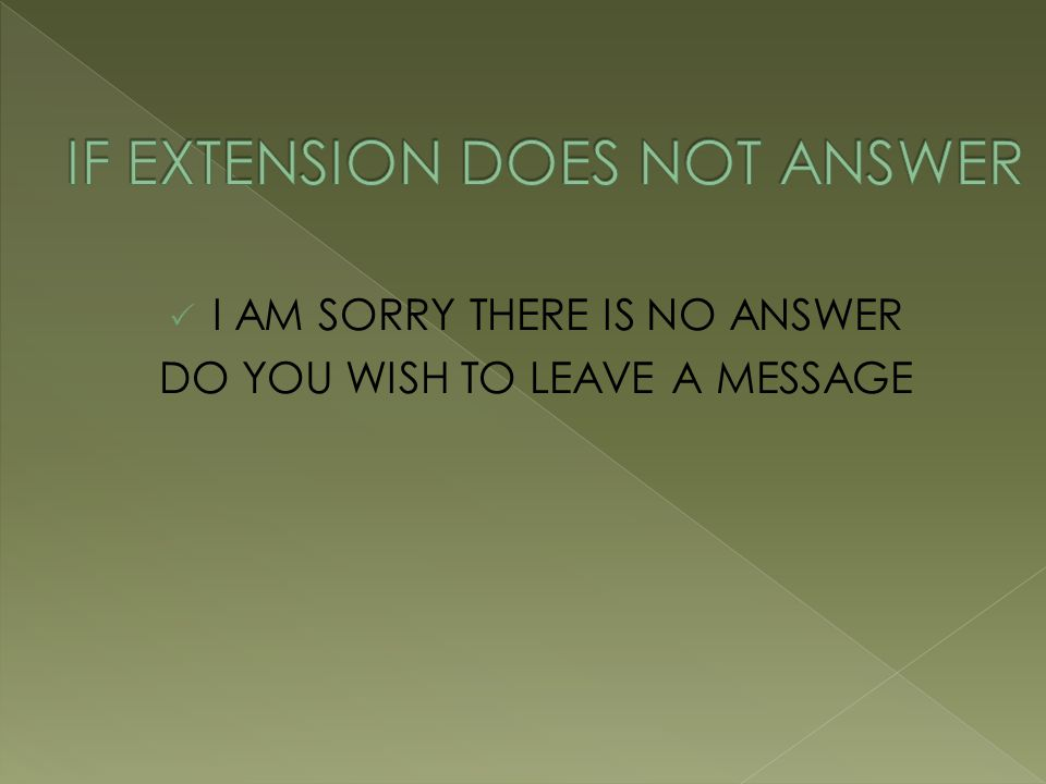 I AM SORRY THERE IS NO ANSWER DO YOU WISH TO LEAVE A MESSAGE