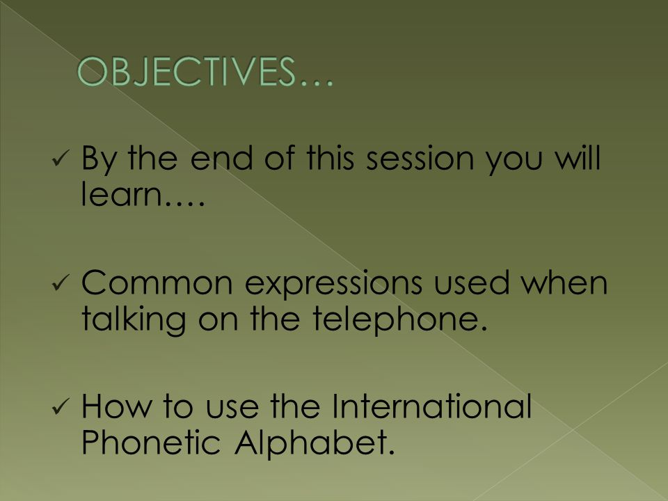 Obtain Guests name Check Spelling – using phonetic alphabet Use Guests name three times during conversation