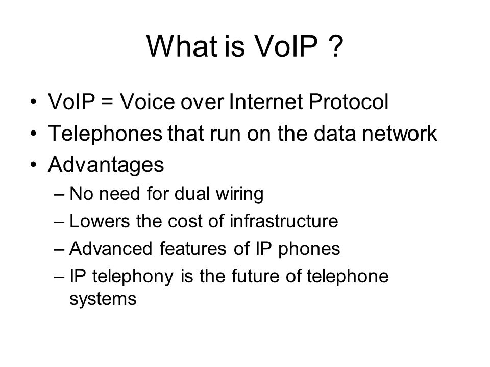 What is VoIP ? VoIP = Voice over Internet Protocol Telephones that run on the data network Advantages –No need for dual wiring –Lowers the cost of inf