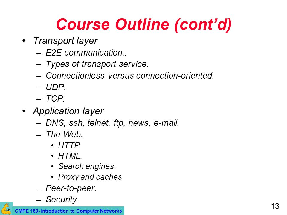 CMPE 150- Introduction to Computer Networks 13 Course Outline (contd) Transport layer –E2E communication..