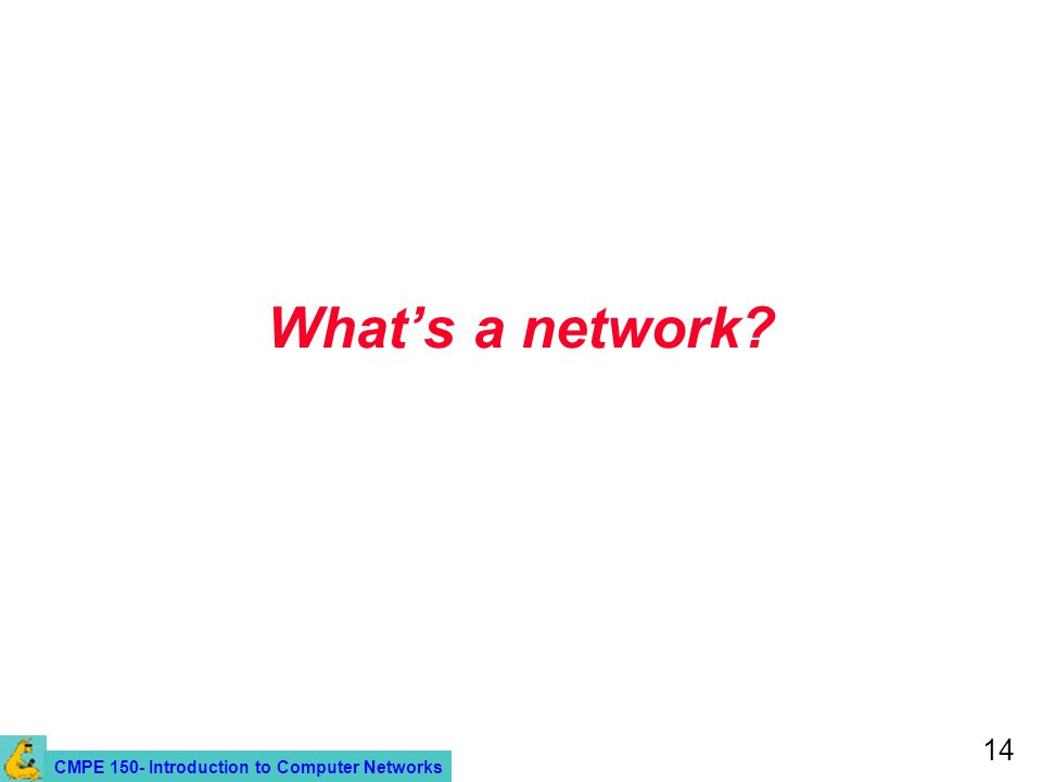 CMPE 150- Introduction to Computer Networks 14 Whats a network