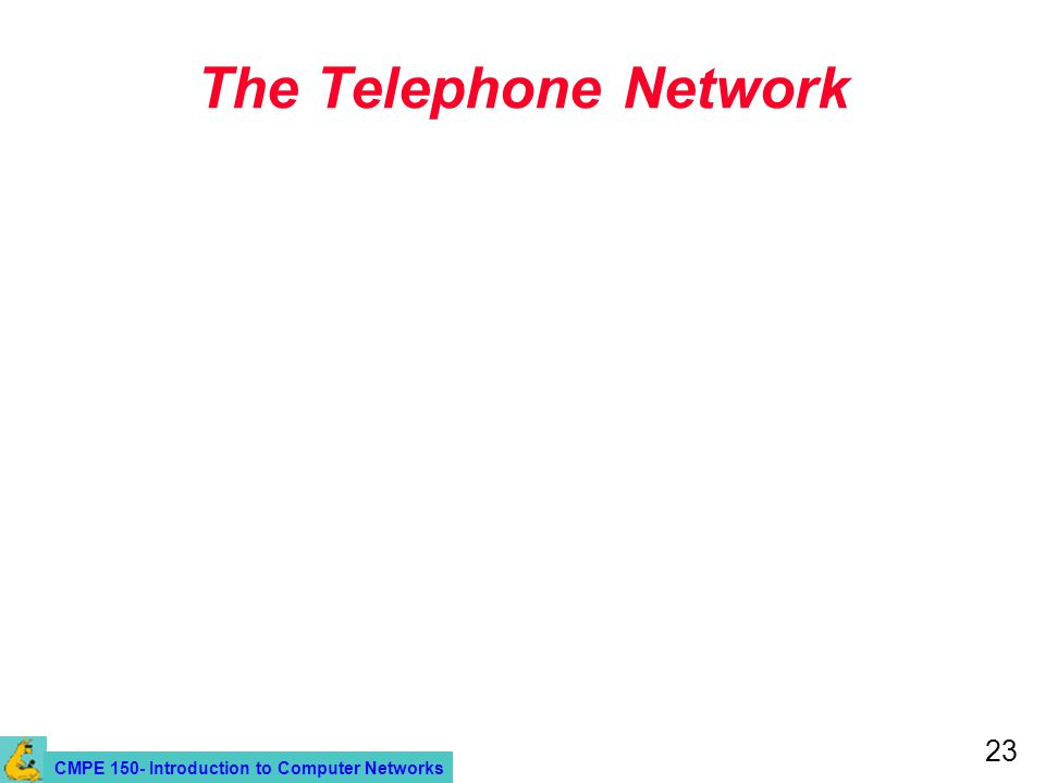 CMPE 150- Introduction to Computer Networks 23 The Telephone Network
