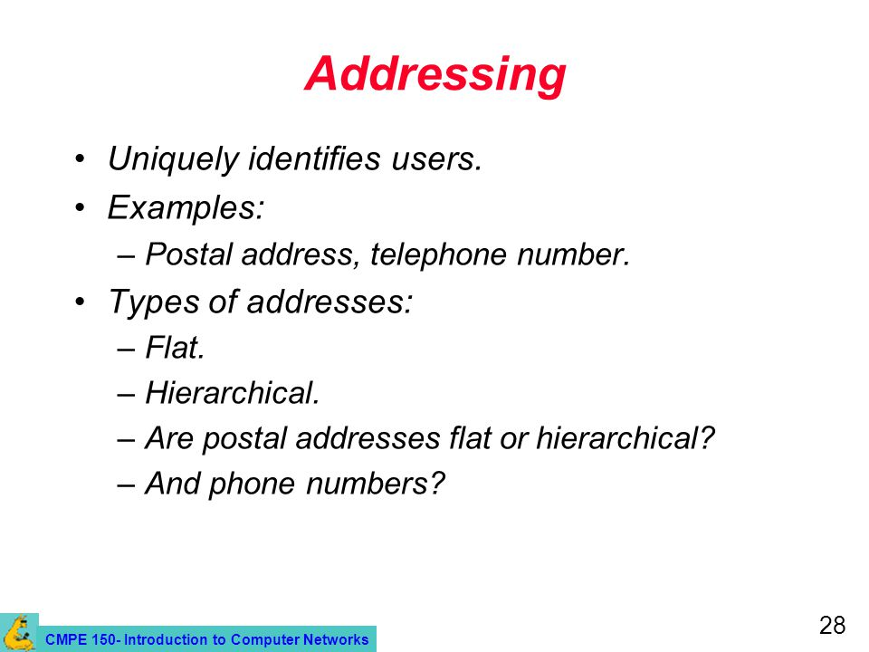 CMPE 150- Introduction to Computer Networks 28 Addressing Uniquely identifies users.