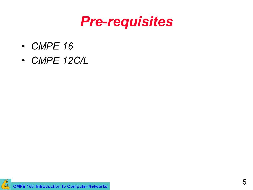 CMPE 150- Introduction to Computer Networks 5 Pre-requisites CMPE 16 CMPE 12C/L